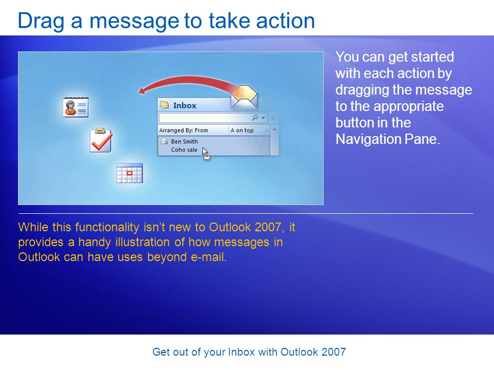 Get out of your Inbox with Outlook 2007 Test 1, question 2 Youve been keeping a message in your Inbox so that youll always have the senders e-mail address handy.