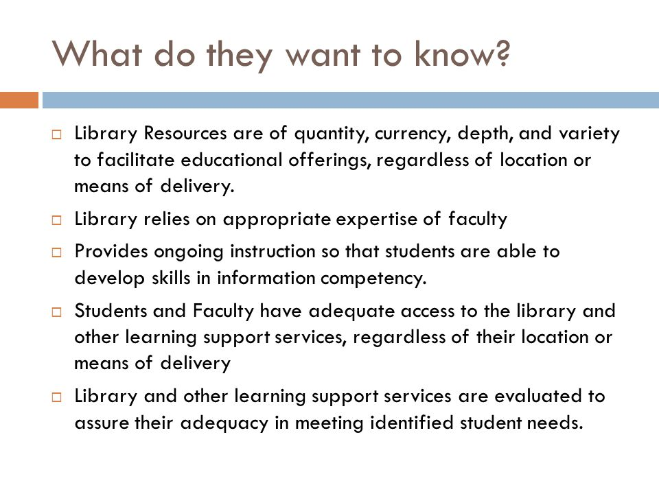 What do they want to know? Library Resources are of quantity, currency, depth, and variety to facilitate educational offerings, regardless of location