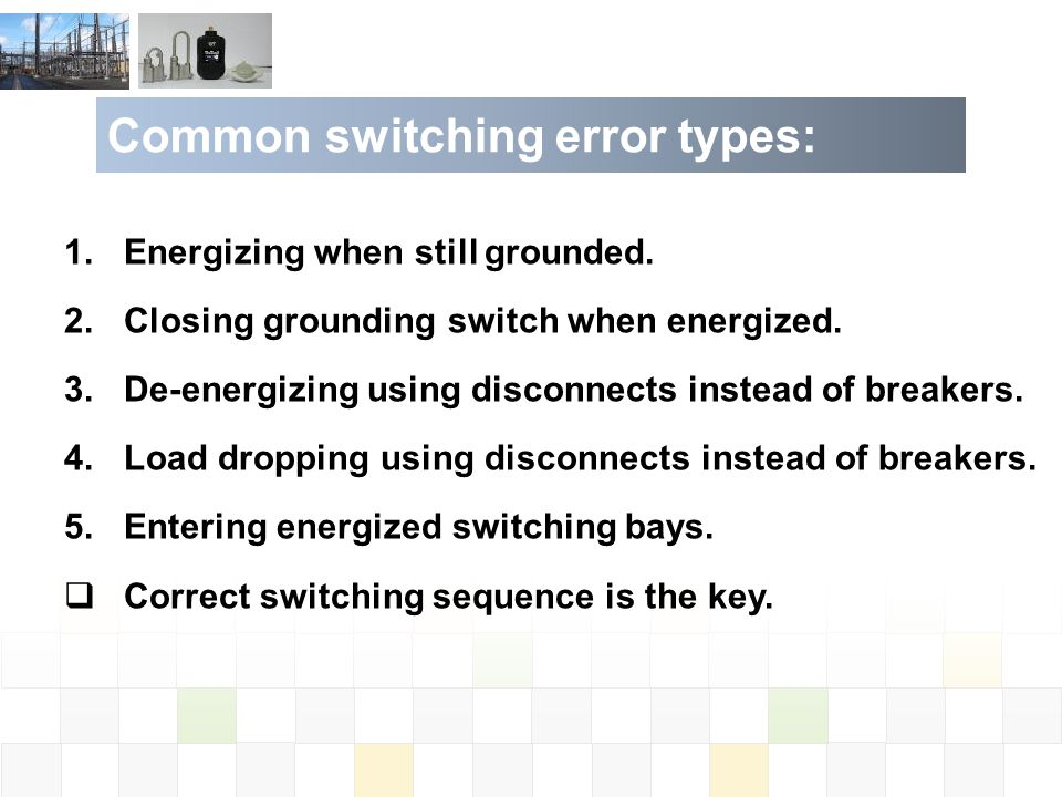 Common switching error types: 1.Energizing when still grounded.
