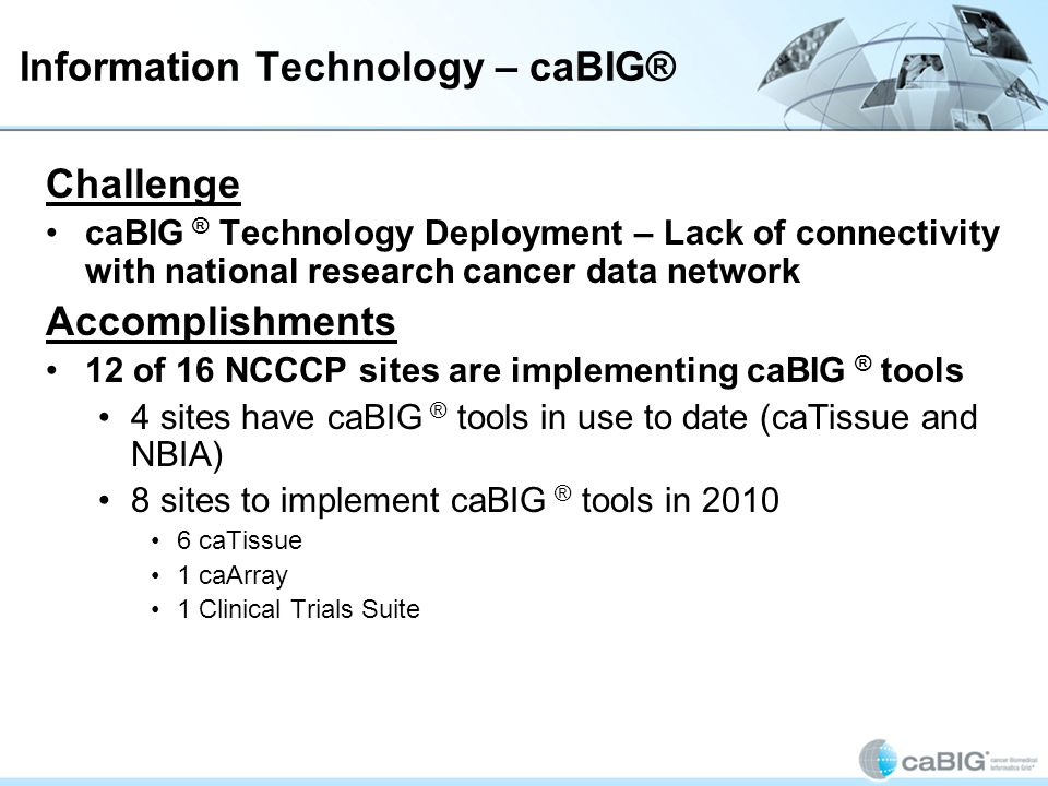 Information Technology – caBIG® caBIG has had a significant impact in the community setting.