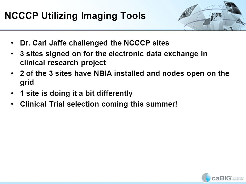 NCCCP Utilizing Imaging Tools Dr. Carl Jaffe challenged the NCCCP sites 3 sites signed on for the electronic data exchange in clinical research projec