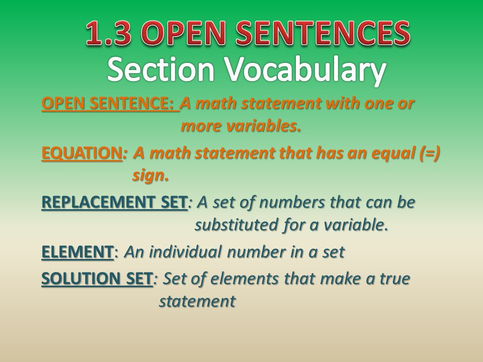 OPEN SENTENCE: A math statement with one or more variables. EQUATION: A math statement that has an equal (=) sign. REPLACEMENT SET: A set of numbers t