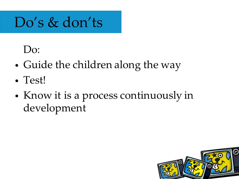 Dos & donts Do: Guide the children along the way Test.