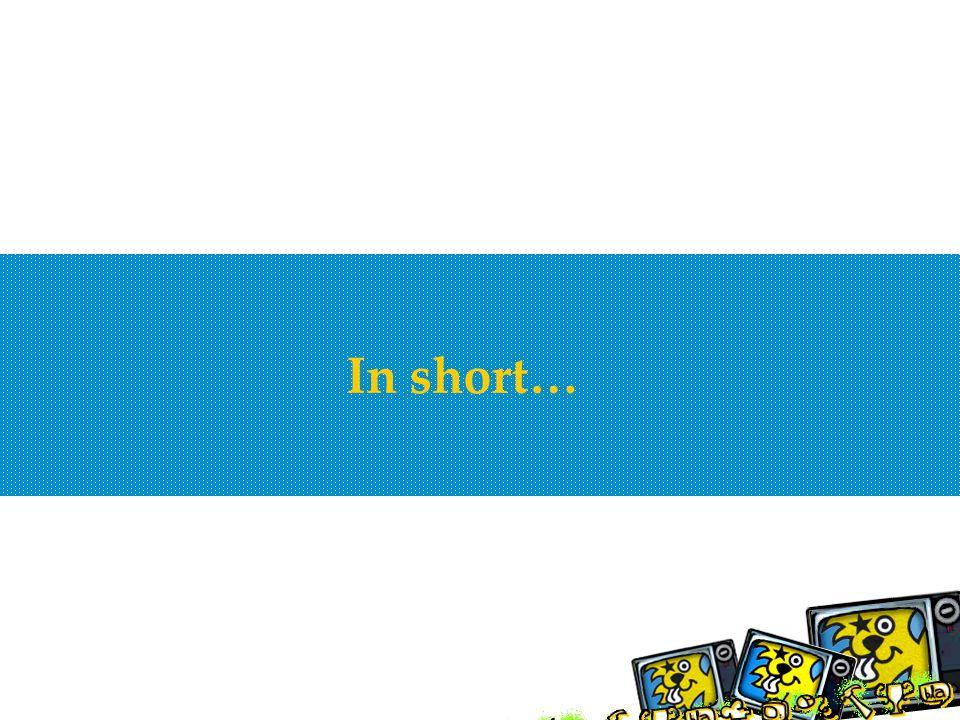 In short…
