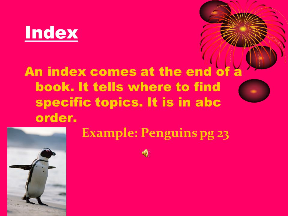 Index An index comes at the end of a book.It tells where to find specific topics.