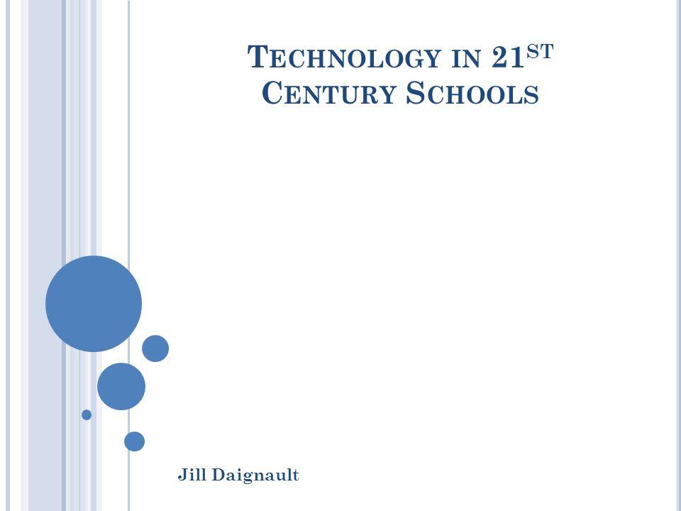 T ECHNOLOGY IN 21 ST C ENTURY S CHOOLS Jill Daignault