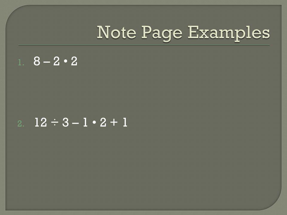 1. 8 – 2 2 2. 12 ÷ 3 – 1 2 + 1