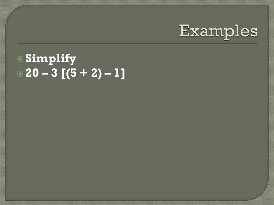Simplify 20 – 3 [(5 + 2) – 1]