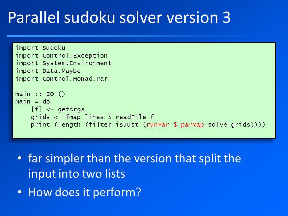 Parallel sudoku solver version 3 far simpler than the version that split the input into two lists How does it perform.
