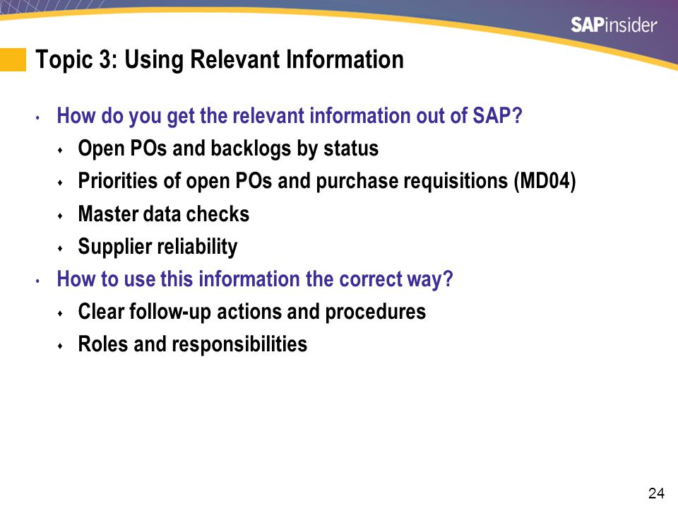 24 Topic 3: Using Relevant Information How do you get the relevant information out of SAP.