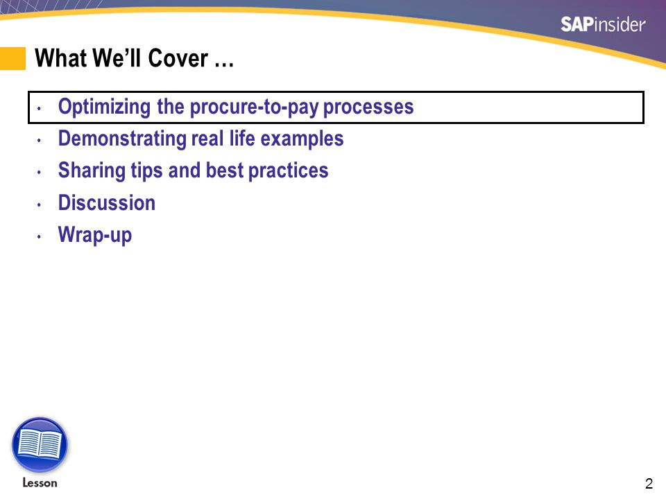 2 What Well Cover … Optimizing the procure-to-pay processes Demonstrating real life examples Sharing tips and best practices Discussion Wrap-up