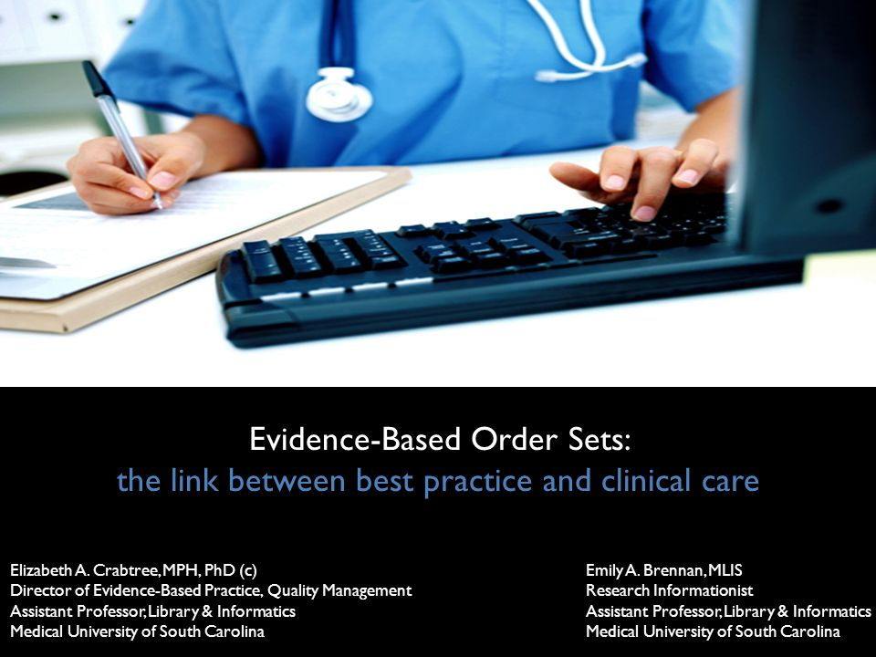 Evidence-Based Order Sets: the link between best practice and clinical care Elizabeth A.