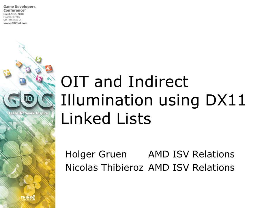 OIT and Indirect Illumination using DX11 Linked Lists Holger GruenAMD ISV Relations Nicolas ThibierozAMD ISV Relations