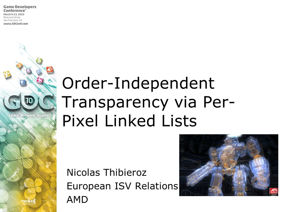 Order-Independent Transparency via Per- Pixel Linked Lists Nicolas Thibieroz European ISV Relations AMD