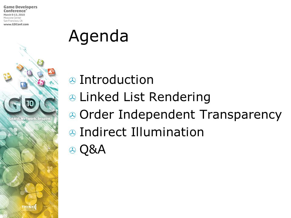 Agenda Introduction Linked List Rendering Order Independent Transparency Indirect Illumination Q&A