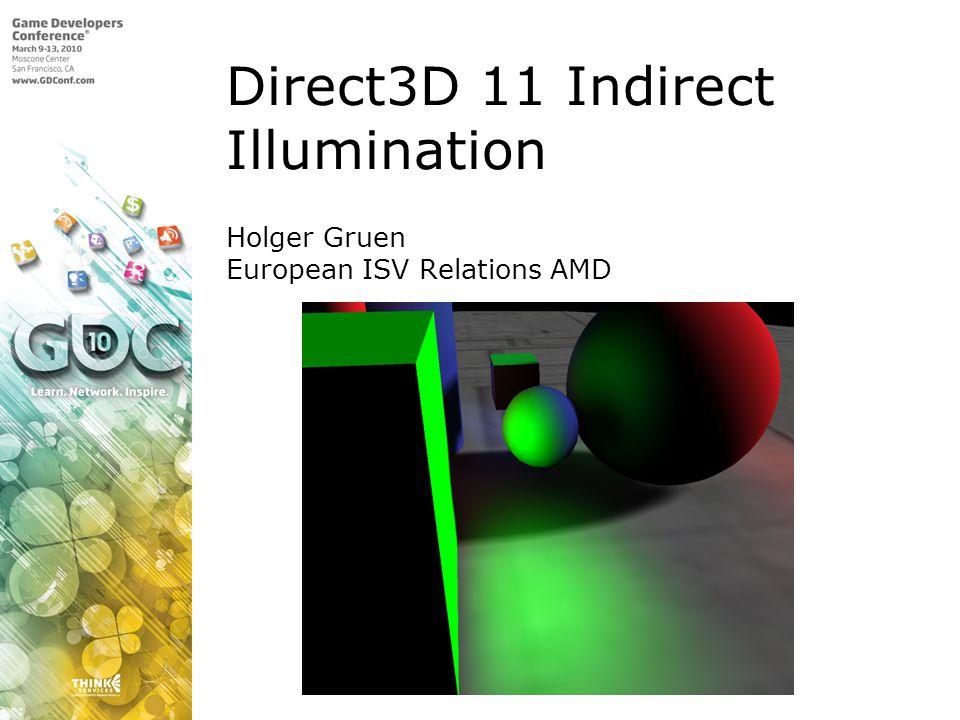 Holger Gruen European ISV Relations AMD Direct3D 11 Indirect Illumination