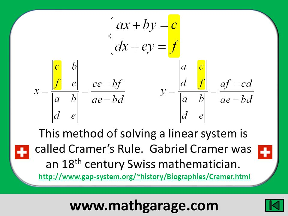 This method of solving a linear system is called Cramers Rule.