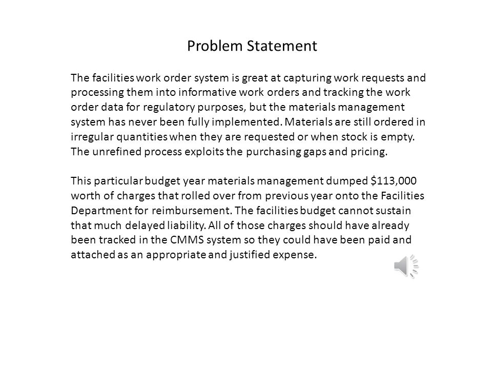 Business Case – Capture All Spending on Work Order System in 12 Weeks The Facilities Department is about 12% over budget and needs to improve for next year.