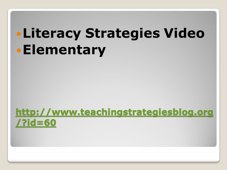 http://www.teachingstrategiesblog.org /?id=60 http://www.teachingstrategiesblog.org /?id=60 Literacy Strategies Video Elementary