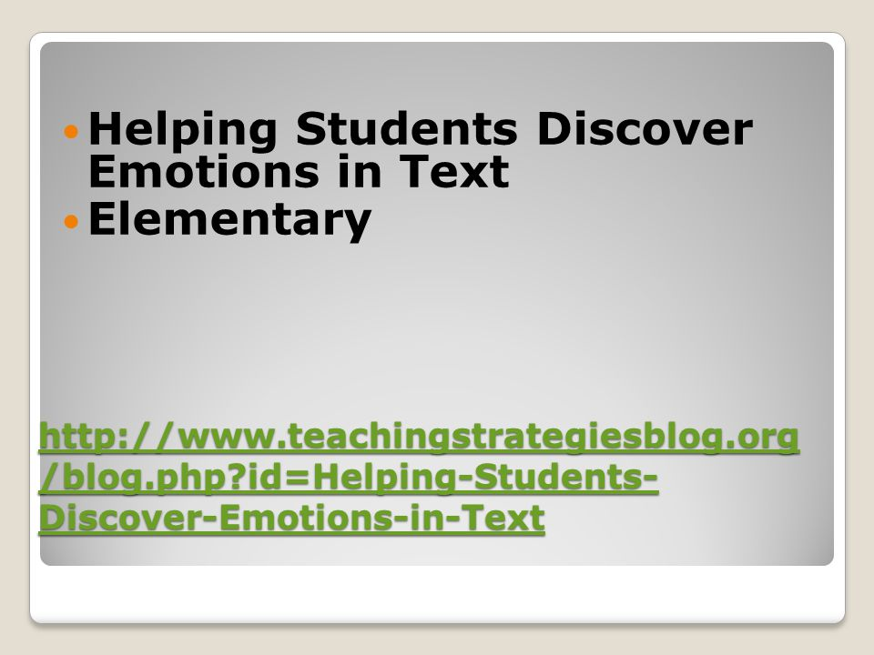 http://www.teachingstrategiesblog.org /blog.php?id=Helping-Students- Discover-Emotions-in-Text http://www.teachingstrategiesblog.org /blog.php?id=Help