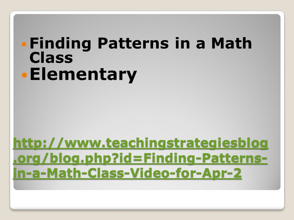 http://www.teachingstrategiesblog.org/blog.php?id=Finding-Patterns- in-a-Math-Class-Video-for-Apr-2 http://www.teachingstrategiesblog.org/blog.php?id=