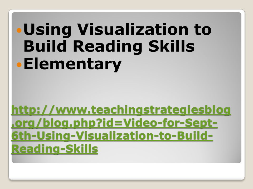 http://www.teachingstrategiesblog.org/blog.php?id=Video-for-Sept- 6th-Using-Visualization-to-Build- Reading-Skills http://www.teachingstrategiesblog.o