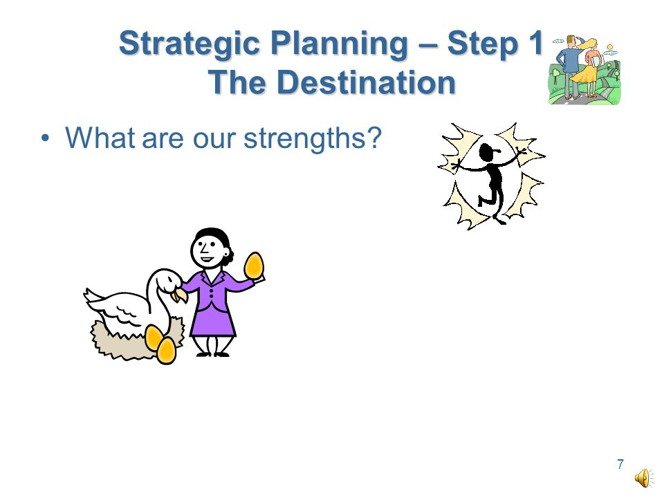 Strategic Planning – Step 1 The Destination What are our strengths? 7