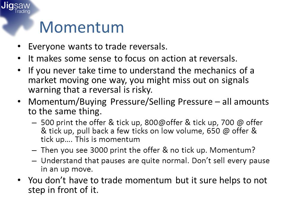 Momentum Everyone wants to trade reversals. It makes some sense to focus on action at reversals. If you never take time to understand the mechanics of