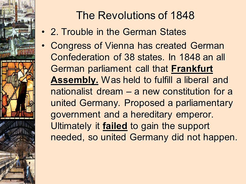 The Revolutions of 1848 2. Trouble in the German States2. Trouble in the German States Congress of Vienna has created German Confederation of 38 state