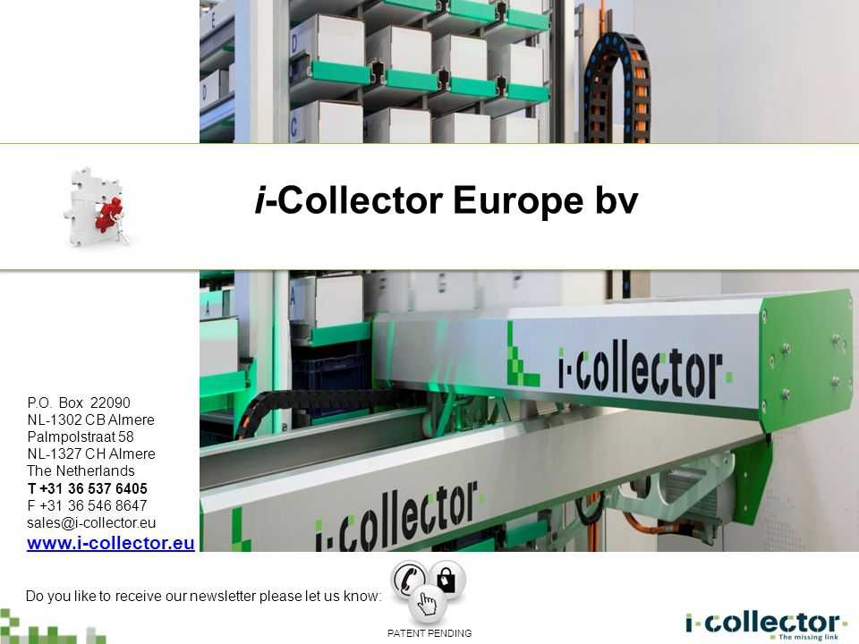 P.O. Box 22090 NL-1302 CB Almere Palmpolstraat 58 NL-1327 CH Almere The Netherlands T +31 36 537 6405 F +31 36 546 8647 sales@i-collector.eu www.i-col