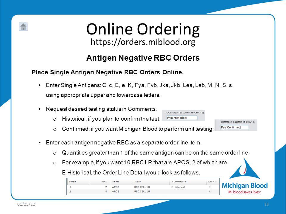https://orders.miblood.org Online Ordering 01/25/1216 Antigen Negative RBC Orders Place Single Antigen Negative RBC Orders Online.