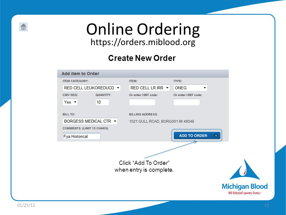 https://orders.miblood.org Online Ordering 01/25/1218 Create New Order Click Add To Order when entry is complete.