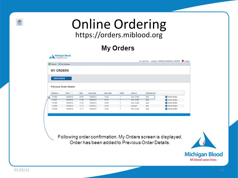 https://orders.miblood.org Online Ordering 01/25/1229 Following order confirmation, My Orders screen is displayed.