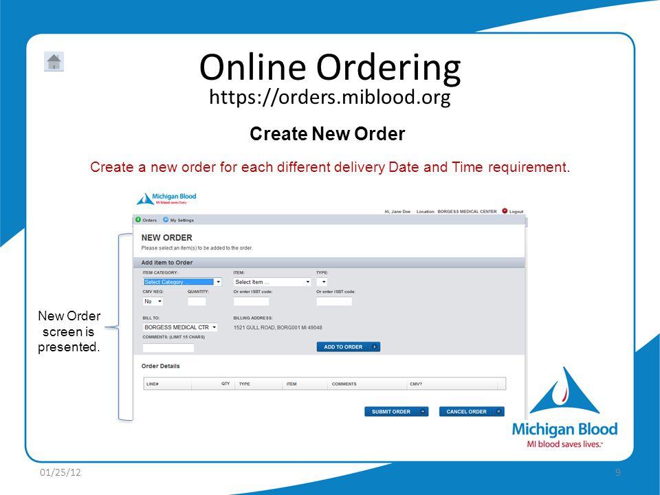 https://orders.miblood.org Online Ordering 01/25/129 Create New Order New Order screen is presented.