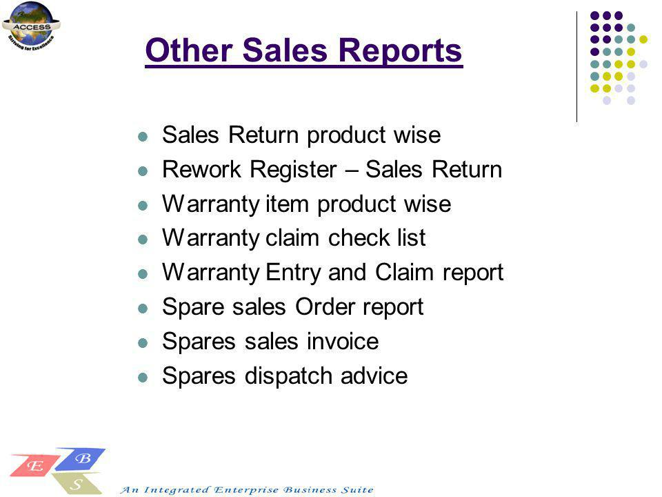 Other Sales Reports Sales Return product wise Rework Register – Sales Return Warranty item product wise Warranty claim check list Warranty Entry and C
