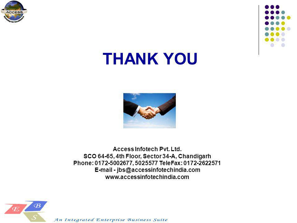 THANK YOU Access Infotech Pvt. Ltd. SCO 64-65, 4th Floor, Sector 34-A, Chandigarh Phone: 0172-5002677, 5025577 TeleFax: 0172-2622571 E-mail - jbs@acce