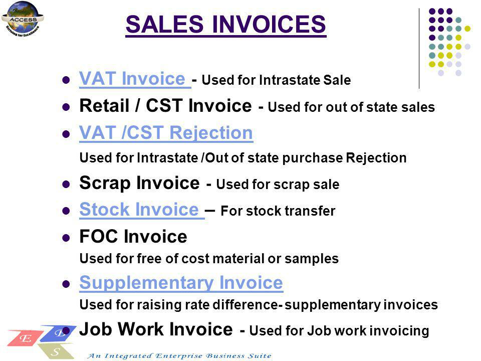 SALES INVOICES VAT Invoice - Used for Intrastate Sale VAT Invoice Retail / CST Invoice - Used for out of state sales VAT /CST Rejection Used for Intra