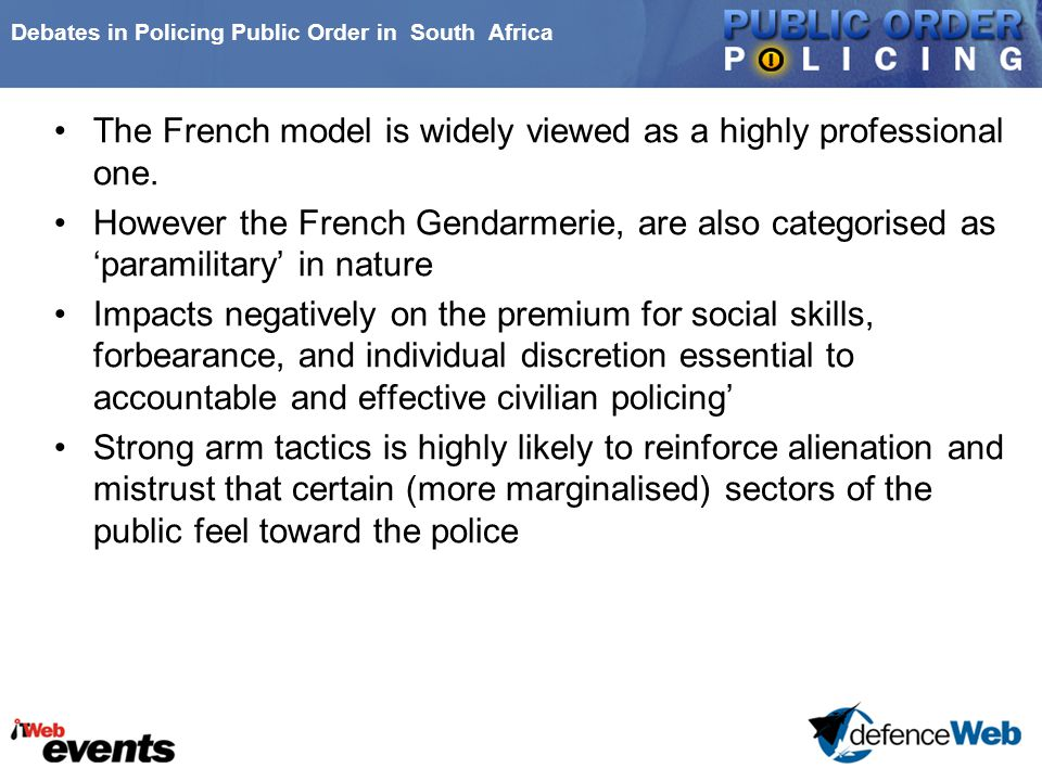 Debates in Policing Public Order in South Africa The French model is widely viewed as a highly professional one. However the French Gendarmerie, are a
