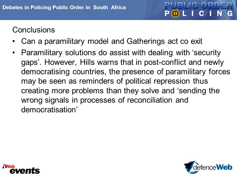 Debates in Policing Public Order in South Africa Conclusions Can a paramilitary model and Gatherings act co exit Paramilitary solutions do assist with
