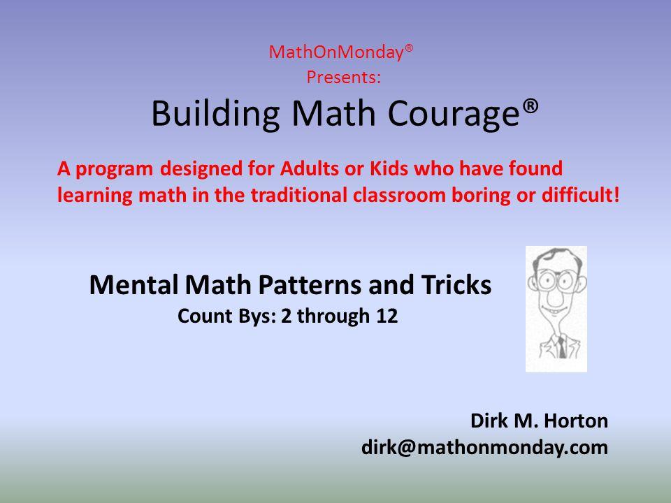 MathOnMonday® Presents: Building Math Courage® Dirk M.