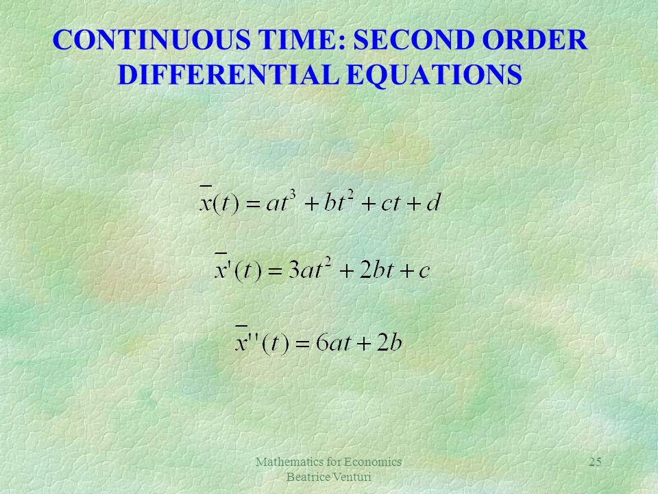 Mathematics for Economics Beatrice Venturi 25 CONTINUOUS TIME: SECOND ORDER DIFFERENTIAL EQUATIONS