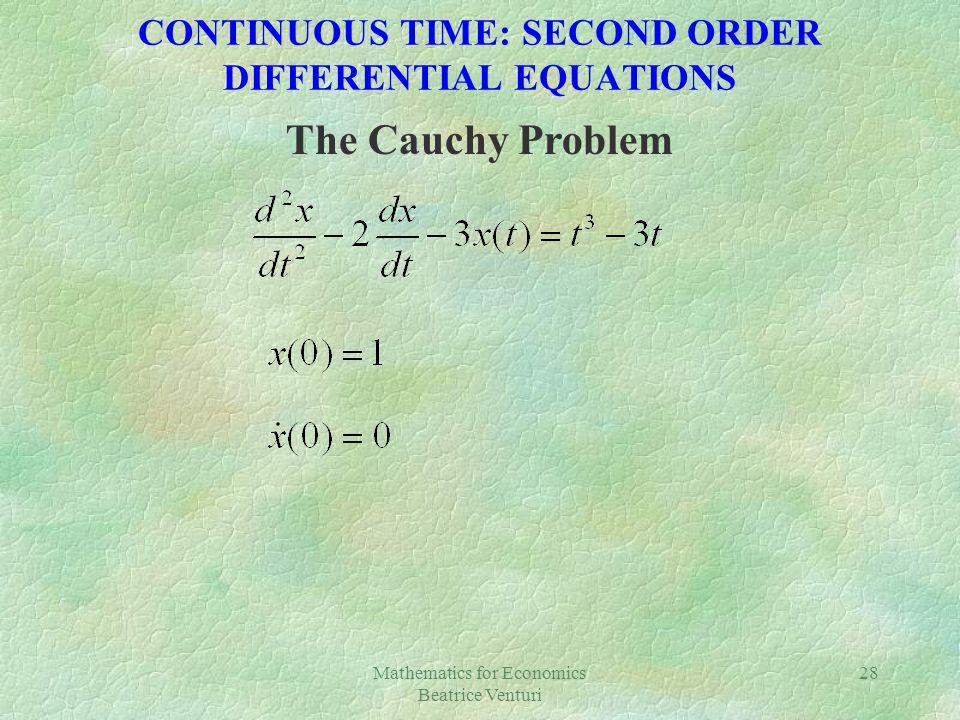 Mathematics for Economics Beatrice Venturi 28 CONTINUOUS TIME: SECOND ORDER DIFFERENTIAL EQUATIONS The Cauchy Problem