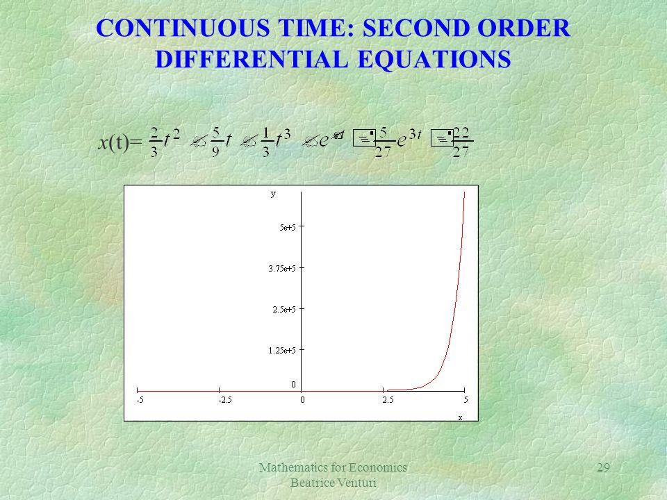 Mathematics for Economics Beatrice Venturi 29 CONTINUOUS TIME: SECOND ORDER DIFFERENTIAL EQUATIONS x(t)=