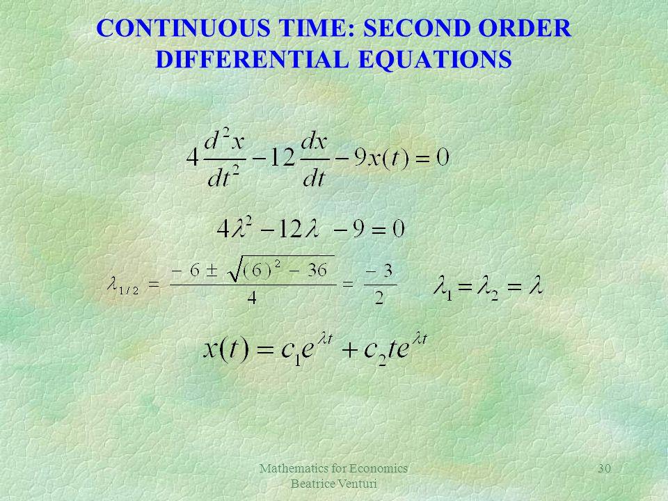 Mathematics for Economics Beatrice Venturi 30 CONTINUOUS TIME: SECOND ORDER DIFFERENTIAL EQUATIONS
