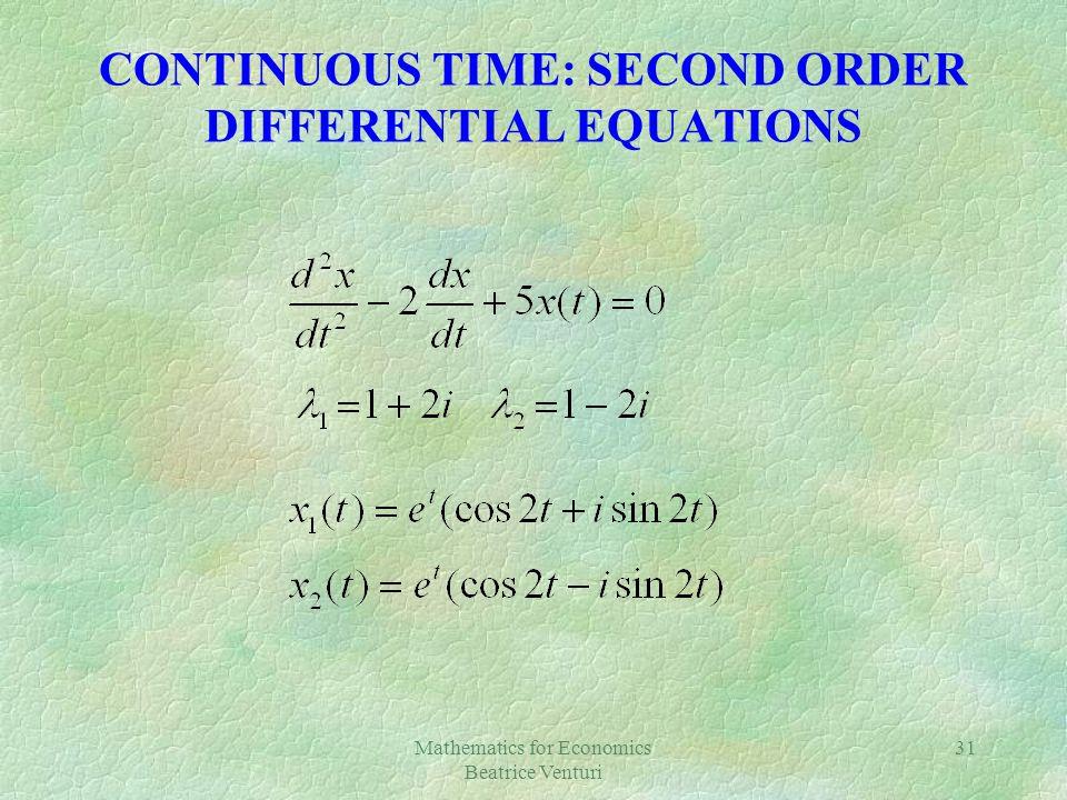 Mathematics for Economics Beatrice Venturi 31 CONTINUOUS TIME: SECOND ORDER DIFFERENTIAL EQUATIONS
