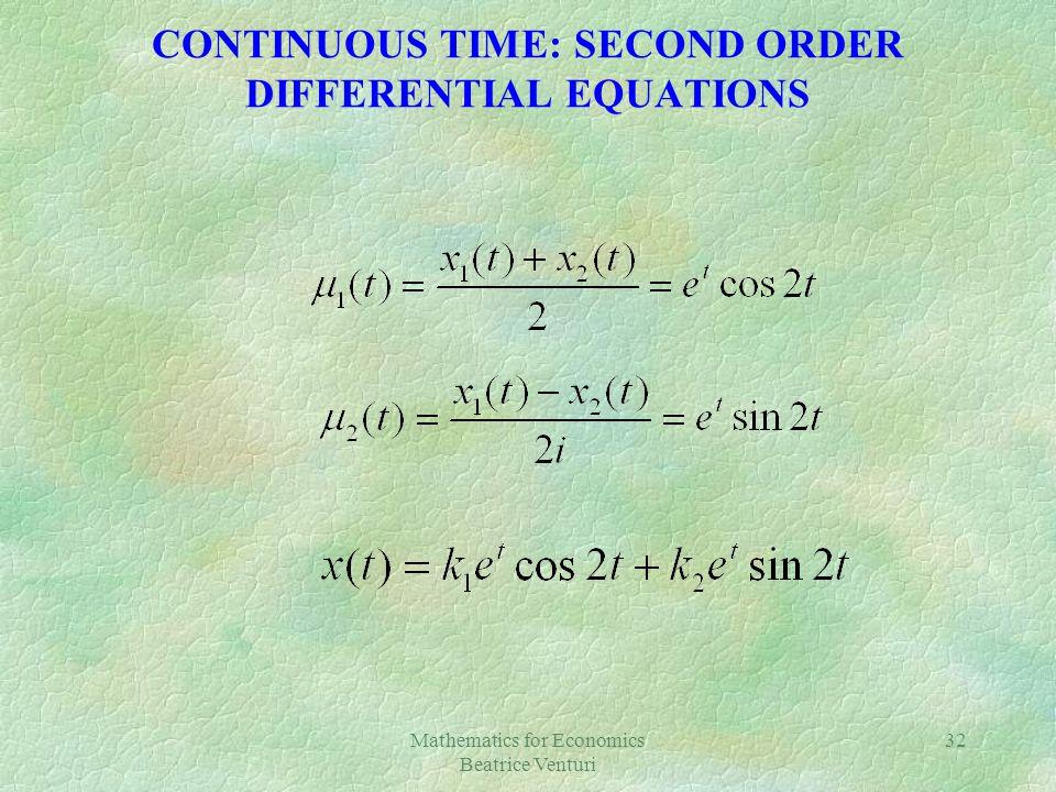 Mathematics for Economics Beatrice Venturi 32 CONTINUOUS TIME: SECOND ORDER DIFFERENTIAL EQUATIONS