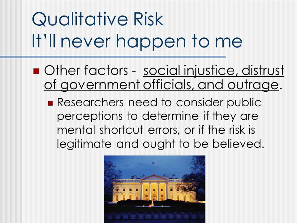 Qualitative Risk Itll never happen to me Other factors - social injustice, distrust of government officials, and outrage.