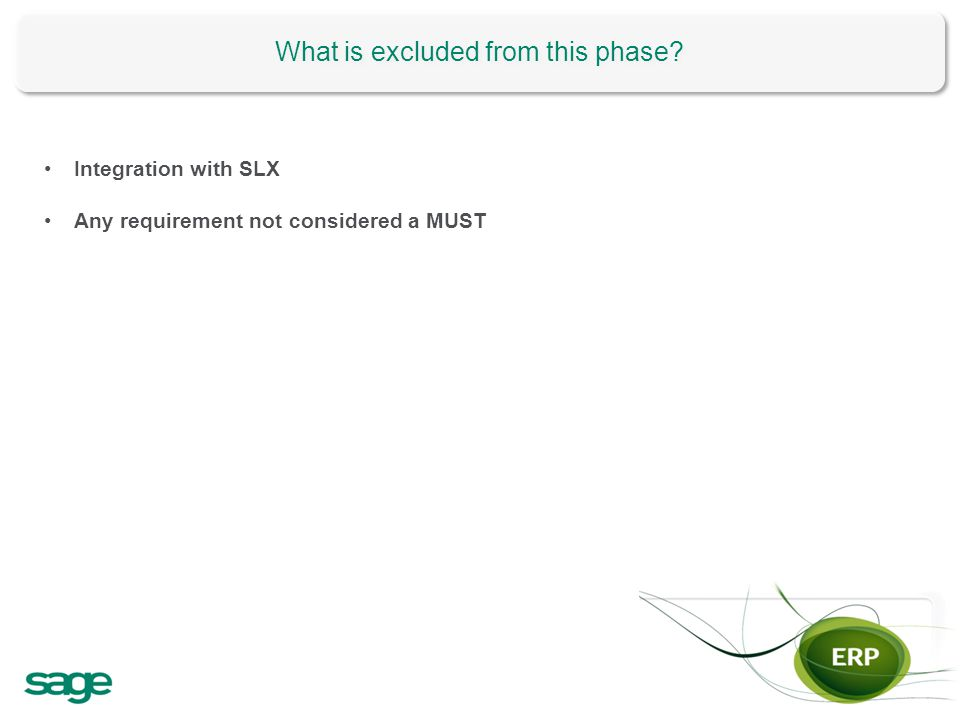 What is excluded from this phase? Integration with SLX Any requirement not considered a MUST