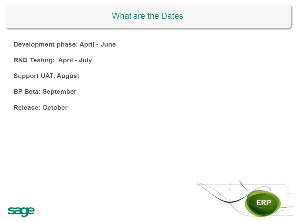 What are the Dates Development phase: April - June R&D Testing: April - July Support UAT: August BP Beta: September Release: October
