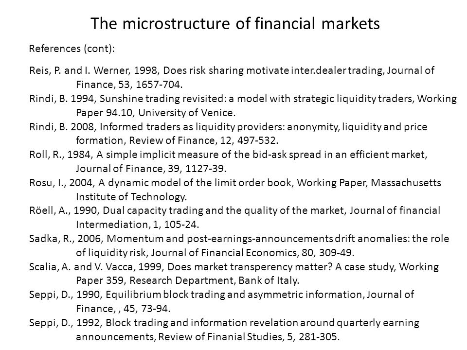 The microstructure of financial markets Reis, P. and I. Werner, 1998, Does risk sharing motivate inter.dealer trading, Journal of Finance, 53, 1657-70